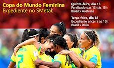 Expediente no SMetal terá alterações devido a Copa do Mundo Feminina