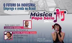 Música e Papo Sério: O Futuro da Indústria - emprego e renda no Brasil